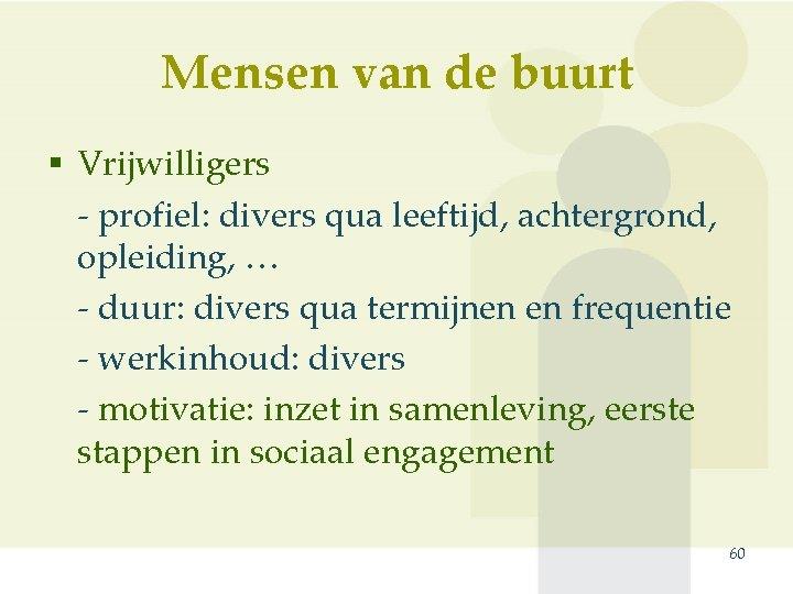 Mensen van de buurt § Vrijwilligers - profiel: divers qua leeftijd, achtergrond, opleiding, …
