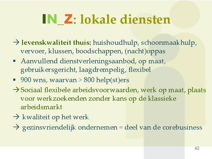 IN_Z: lokale diensten levenskwaliteit thuis: huishoudhulp, schoonmaakhulp, vervoer, klussen, boodschappen, (nacht)oppas § Aanvullend dienstverleningsaanbod,