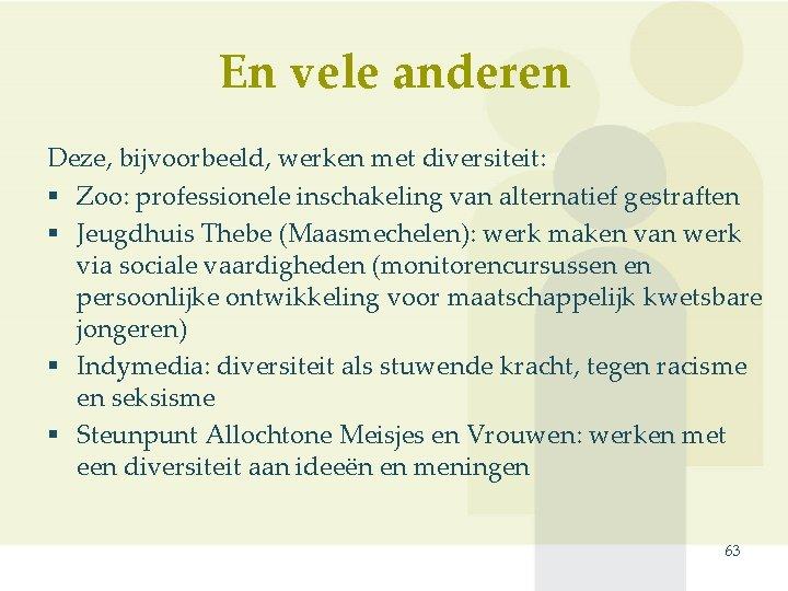 En vele anderen Deze, bijvoorbeeld, werken met diversiteit: § Zoo: professionele inschakeling van alternatief