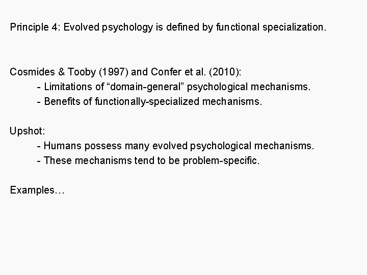 Principle 4: Evolved psychology is defined by functional specialization. Cosmides & Tooby (1997)