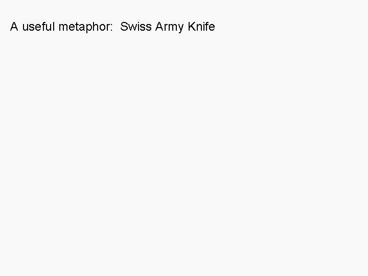 A useful metaphor: Swiss Army Knife