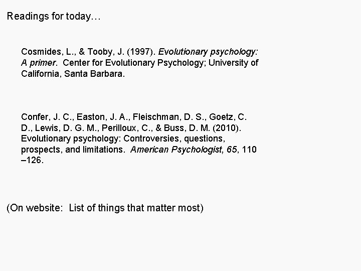 Readings for today… Cosmides, L. , & Tooby, J. (1997). Evolutionary psychology: A primer.