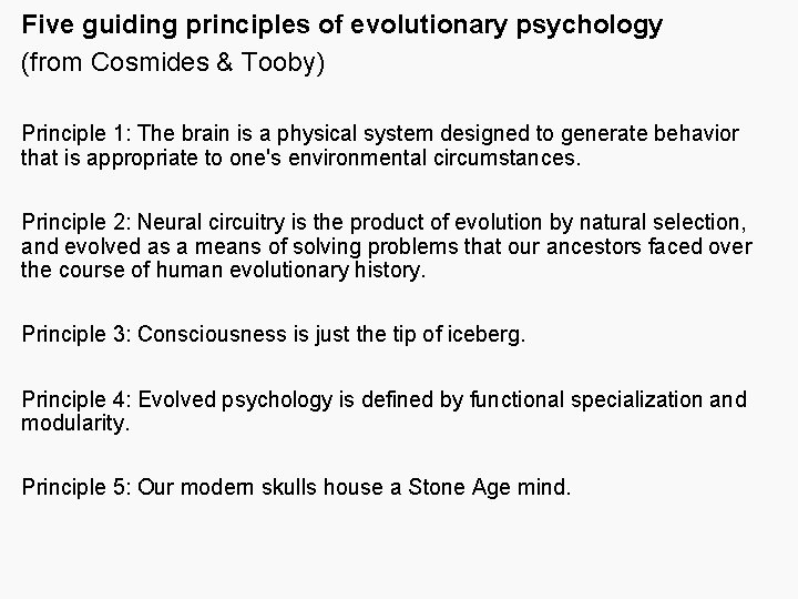 Five guiding principles of evolutionary psychology (from Cosmides & Tooby) Principle 1: The brain