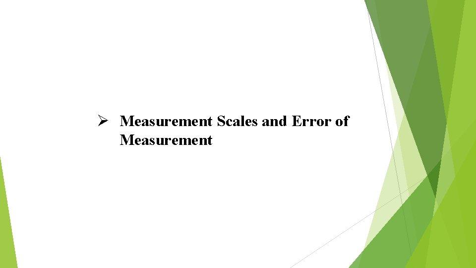 Ø Measurement Scales and Error of Measurement