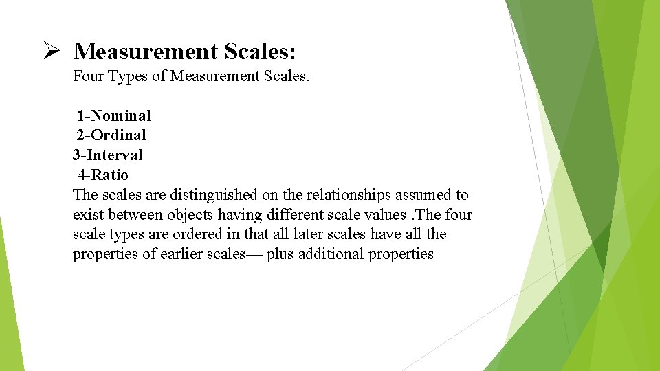 Ø Measurement Scales: Four Types of Measurement Scales. 1 -Nominal 2 -Ordinal 3 -Interval