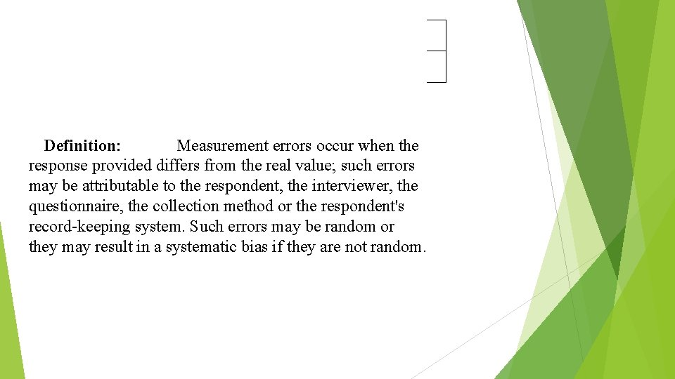 Definition: Measurement errors occur when the response provided differs from the real value; such