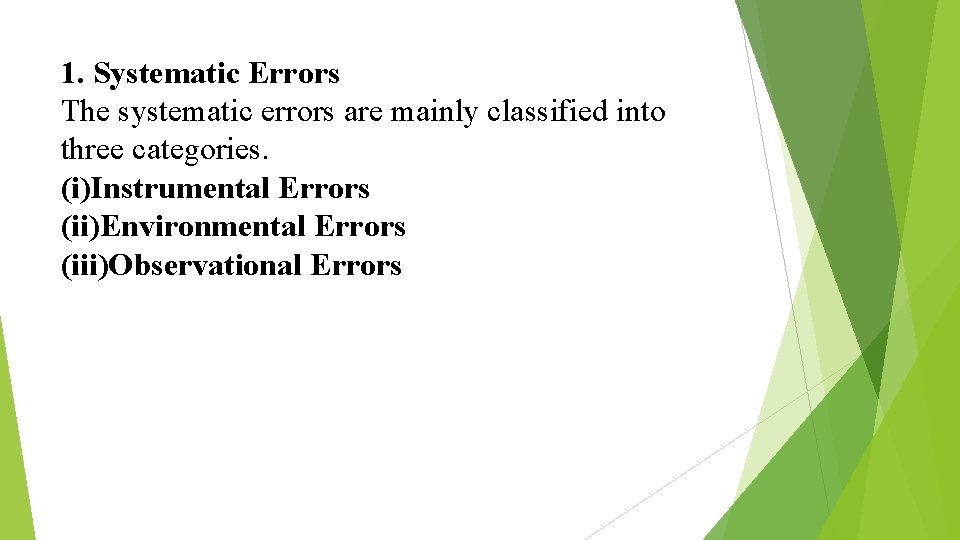 1. Systematic Errors The systematic errors are mainly classified into three categories. (i)Instrumental Errors