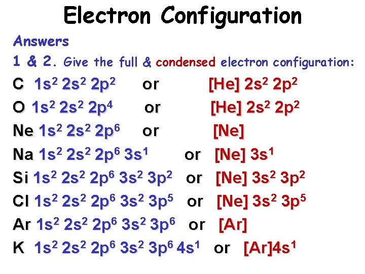 Electron Configuration Answers 1 & 2. Give the full & condensed electron configuration: C