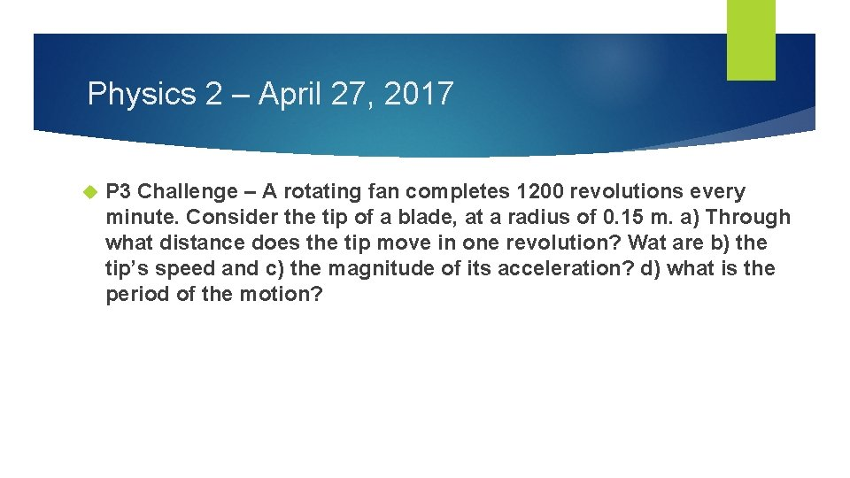 Physics 2 – April 27, 2017 P 3 Challenge – A rotating fan completes