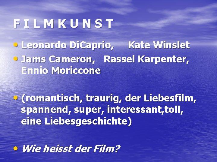 FILMKUNST • Leonardo Di. Caprio, Kate Winslet • Jams Cameron, Rassel Karpenter, Ennio Moriccone