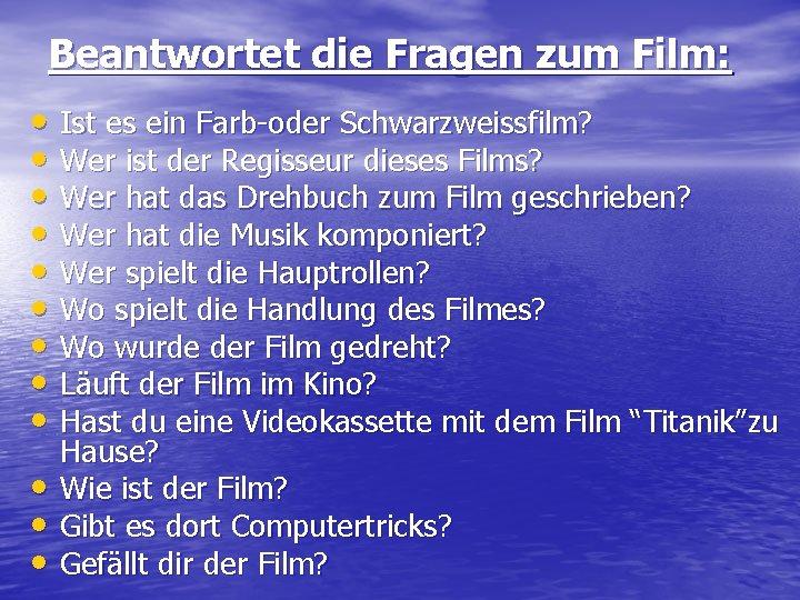 Beantwortet die Fragen zum Film: • Ist es ein Farb-oder Schwarzweissfilm? • Wer ist