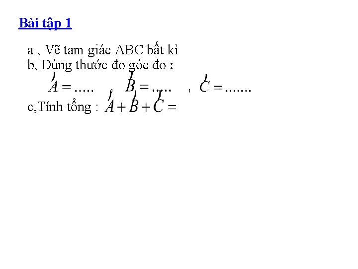 Bài tập 1 a , Vẽ tam giác ABC bất kì b, Dùng thước
