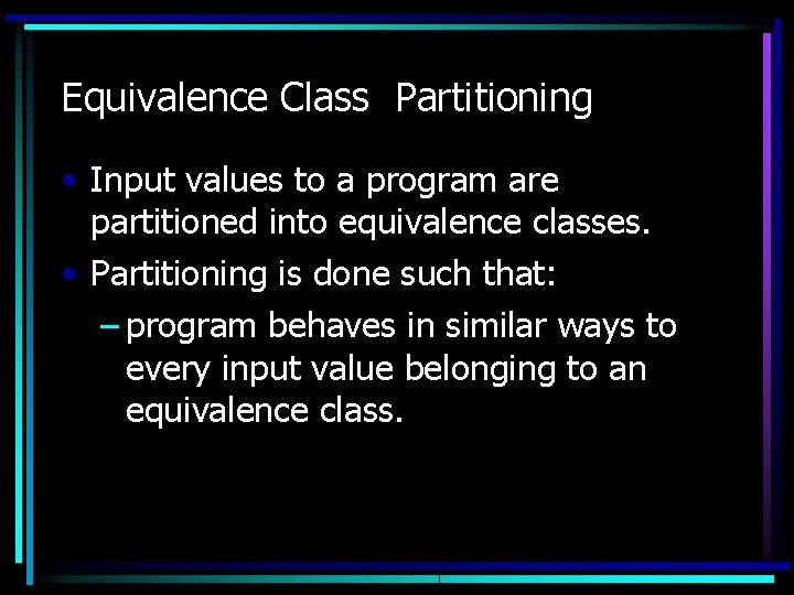 Equivalence Class Partitioning • Input values to a program are partitioned into equivalence classes.