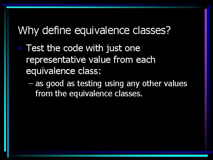 Why define equivalence classes? • Test the code with just one representative value from