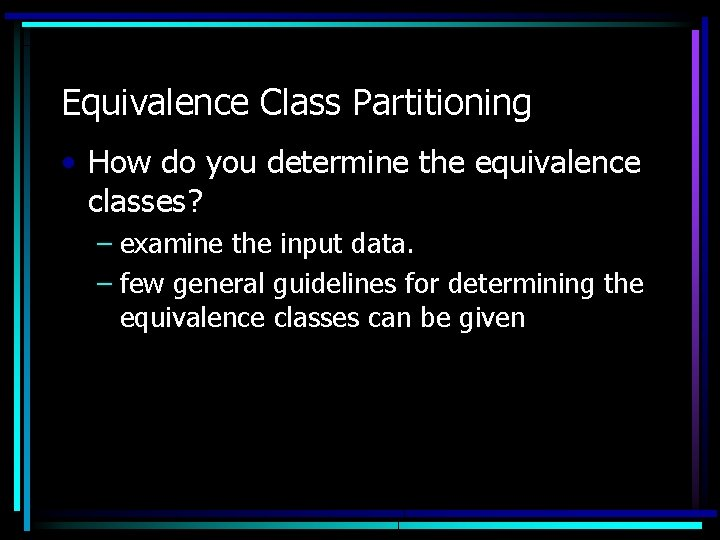 Equivalence Class Partitioning • How do you determine the equivalence classes? – examine the
