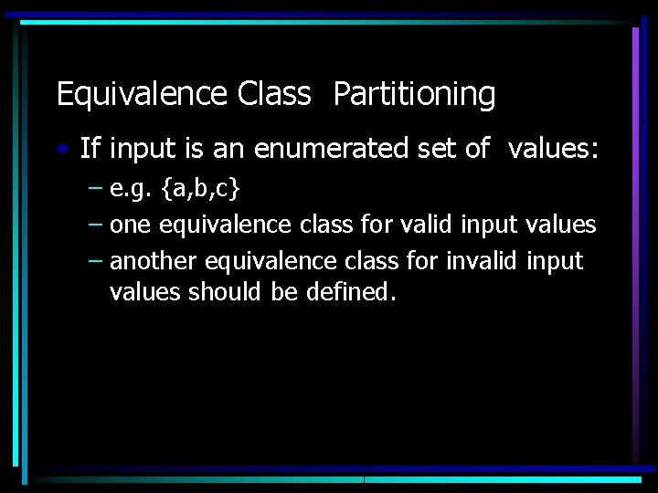 Equivalence Class Partitioning • If input is an enumerated set of values: – e.
