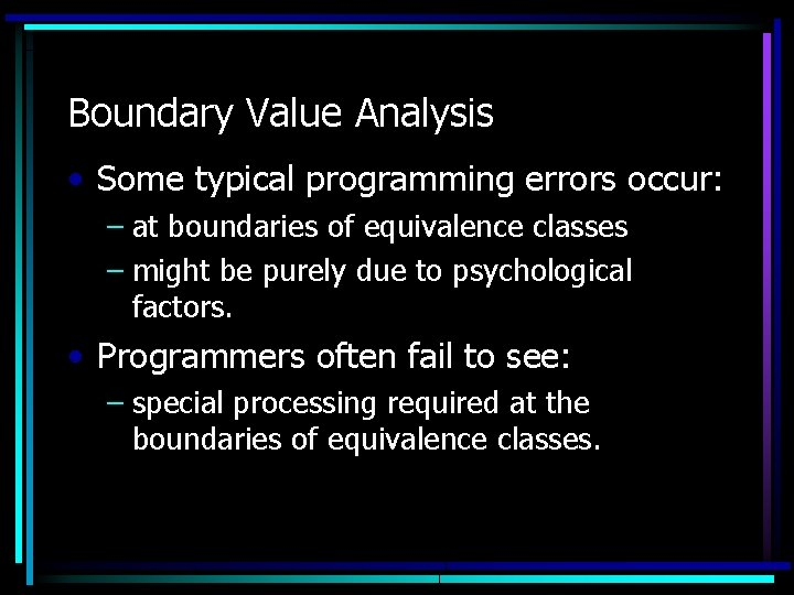 Boundary Value Analysis • Some typical programming errors occur: – at boundaries of equivalence