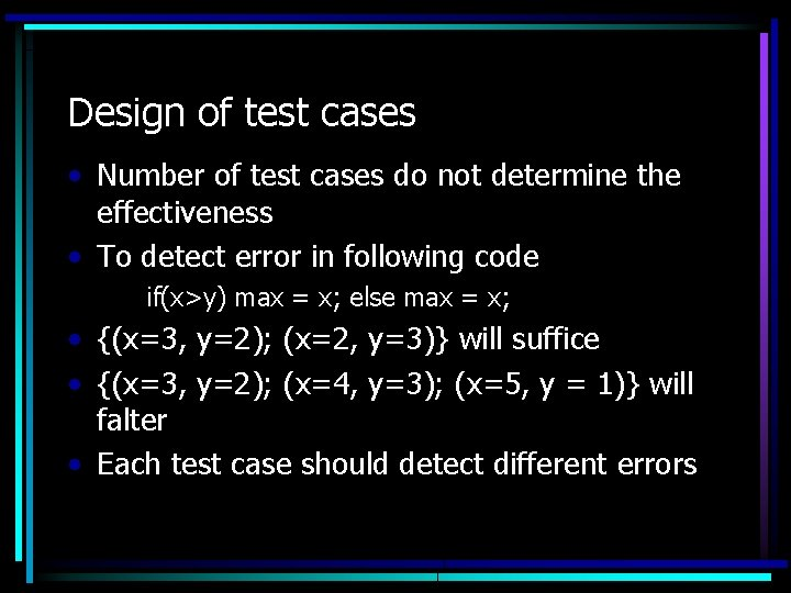 Design of test cases • Number of test cases do not determine the effectiveness