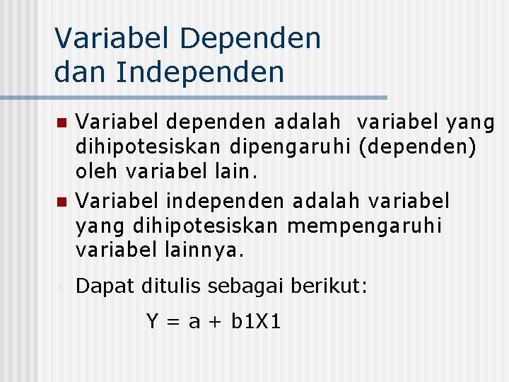 Variabel Dependen dan Independen n n • Variabel dependen adalah variabel yang dihipotesiskan dipengaruhi