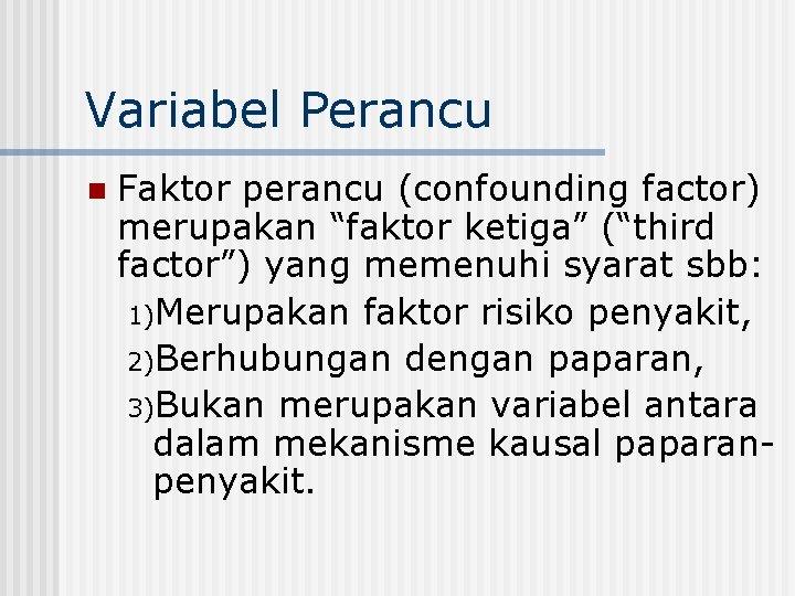 """Variabel Perancu n Faktor perancu (confounding factor) merupakan """"faktor ketiga"""" (""""third factor"""") yang memenuhi"""