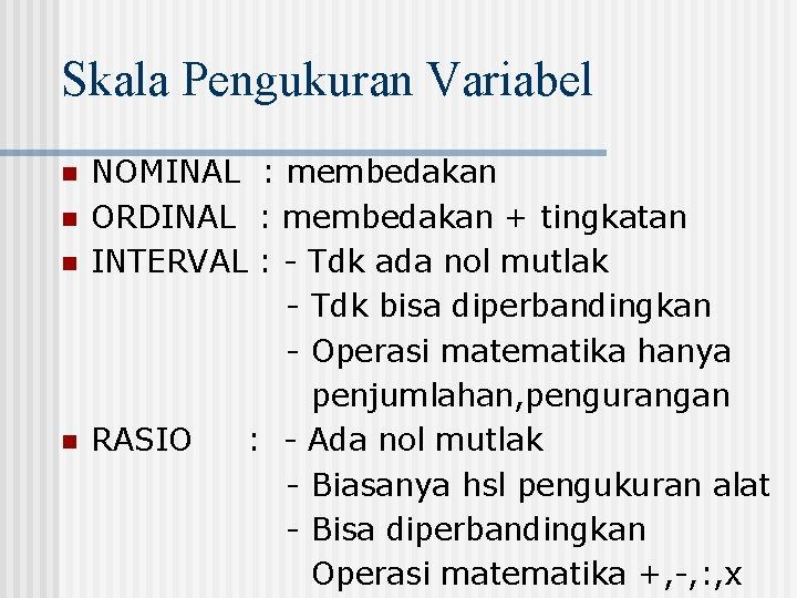Skala Pengukuran Variabel n n NOMINAL : membedakan ORDINAL : membedakan + tingkatan INTERVAL