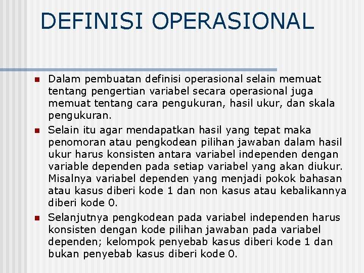 DEFINISI OPERASIONAL n n n Dalam pembuatan definisi operasional selain memuat tentang pengertian variabel