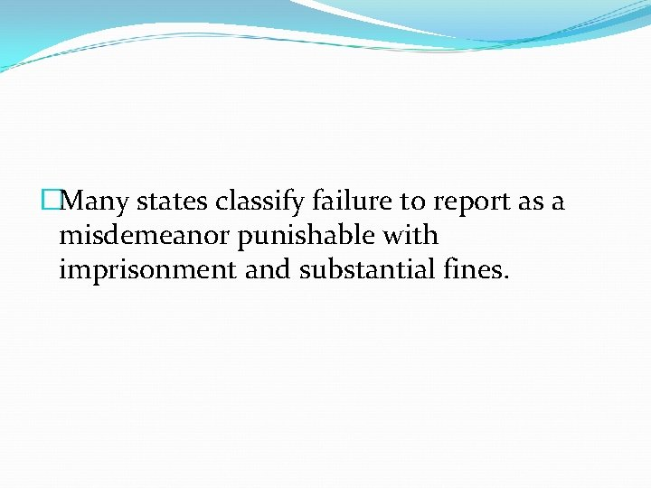 �Many states classify failure to report as a misdemeanor punishable with imprisonment and substantial