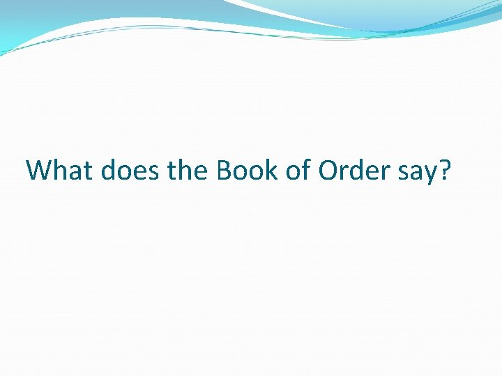 What does the Book of Order say?