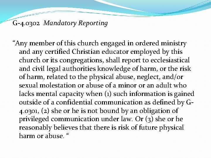 """G-4. 0302 Mandatory Reporting """"Any member of this church engaged in ordered ministry and"""