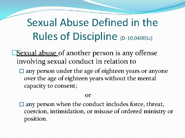 Sexual Abuse Defined in the Rules of Discipline (D-10. 04001 c) �Sexual abuse of