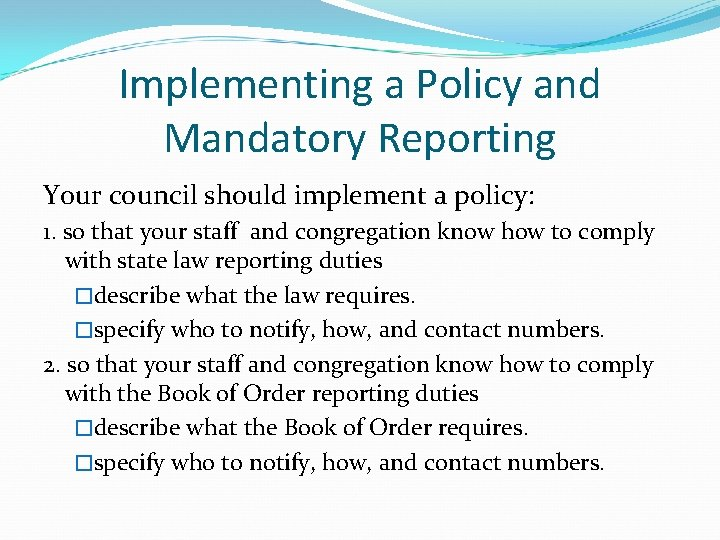 Implementing a Policy and Mandatory Reporting Your council should implement a policy: 1. so