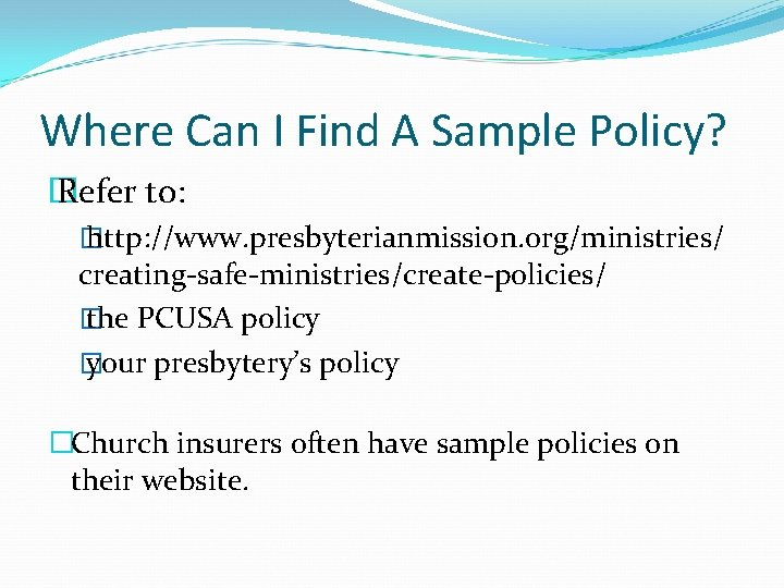 Where Can I Find A Sample Policy? � Refer to: � http: //www. presbyterianmission.