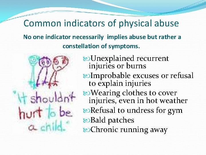 Common indicators of physical abuse No one indicator necessarily implies abuse but rather a
