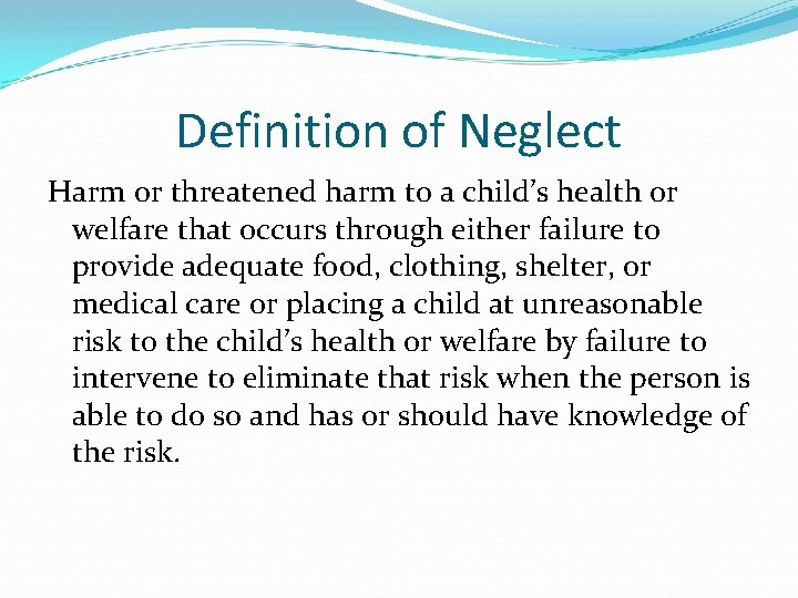 Definition of Neglect Harm or threatened harm to a child's health or welfare that