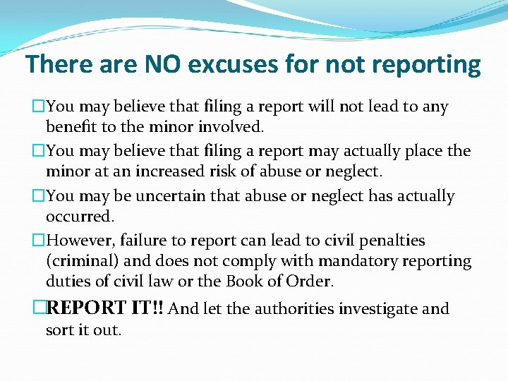 There are NO excuses for not reporting �You may believe that filing a report