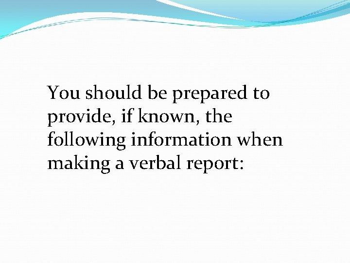 You should be prepared to provide, if known, the following information when making a