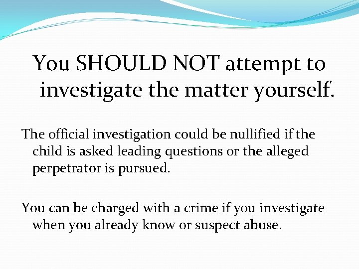 You SHOULD NOT attempt to investigate the matter yourself. The official investigation could be