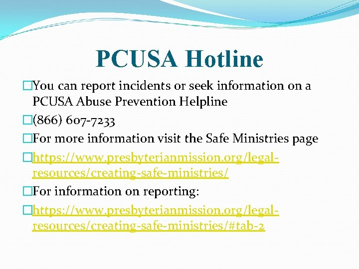 PCUSA Hotline �You can report incidents or seek information on a PCUSA Abuse Prevention