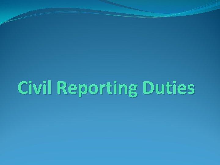Civil Reporting Duties