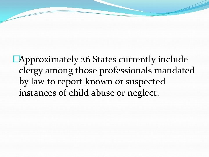 �Approximately 26 States currently include clergy among those professionals mandated by law to report