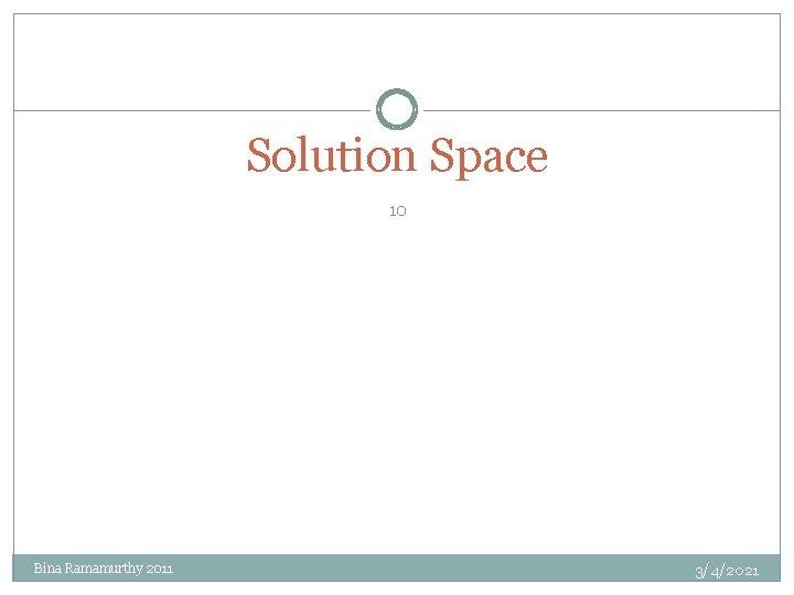 Solution Space 10 Bina Ramamurthy 2011 3/4/2021