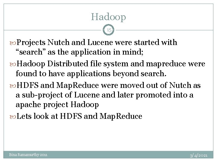 """Hadoop 15 Projects Nutch and Lucene were started with """"search"""" as the application in"""