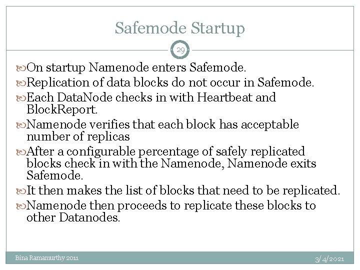 Safemode Startup 29 On startup Namenode enters Safemode. Replication of data blocks do not