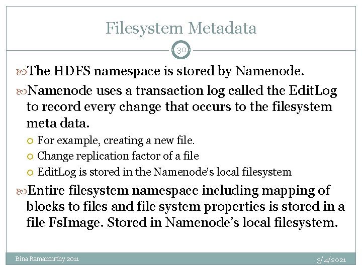 Filesystem Metadata 30 The HDFS namespace is stored by Namenode uses a transaction log