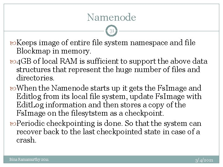 Namenode 31 Keeps image of entire file system namespace and file Blockmap in memory.