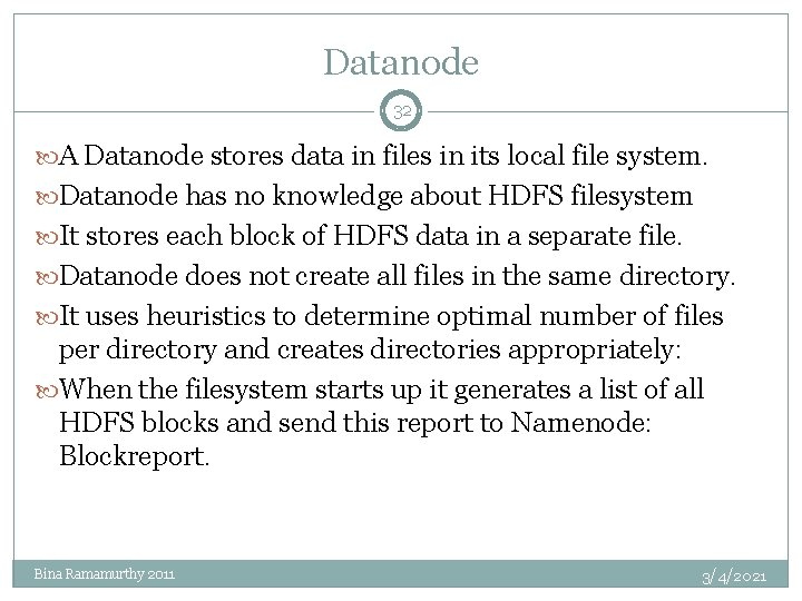 Datanode 32 A Datanode stores data in files in its local file system. Datanode