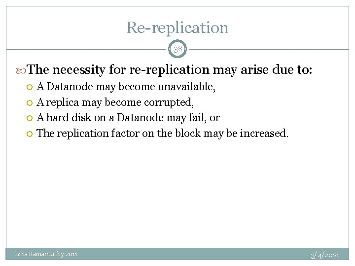 Re-replication 38 The necessity for re-replication may arise due to: A Datanode may become