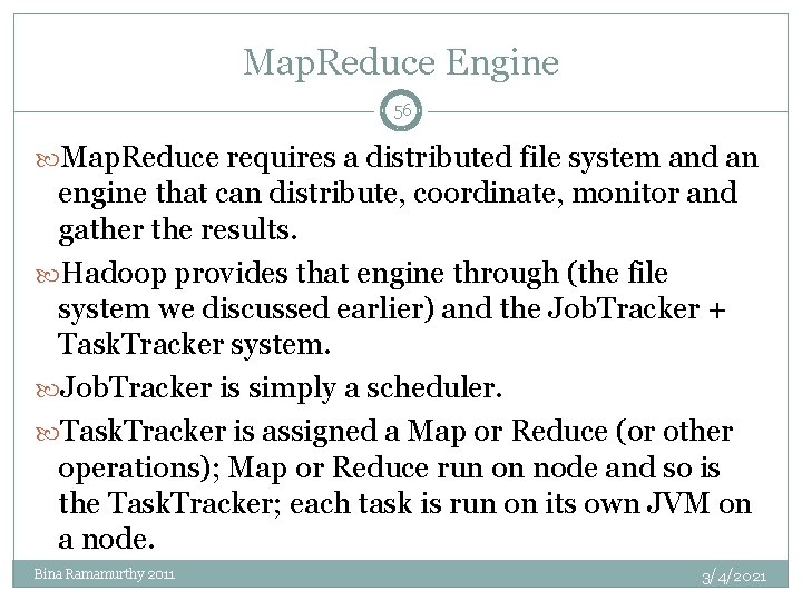 Map. Reduce Engine 56 Map. Reduce requires a distributed file system and an engine