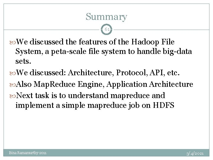 Summary 61 We discussed the features of the Hadoop File System, a peta-scale file
