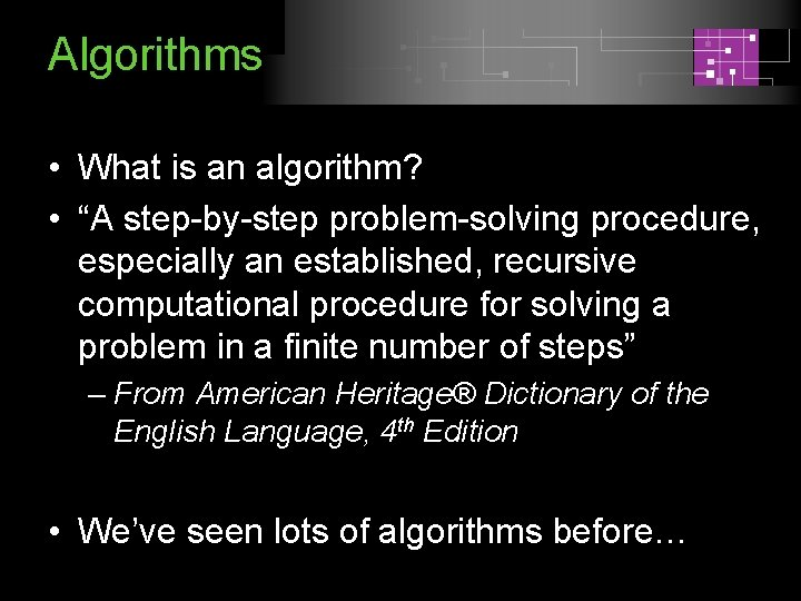 """Algorithms • What is an algorithm? • """"A step-by-step problem-solving procedure, especially an established,"""